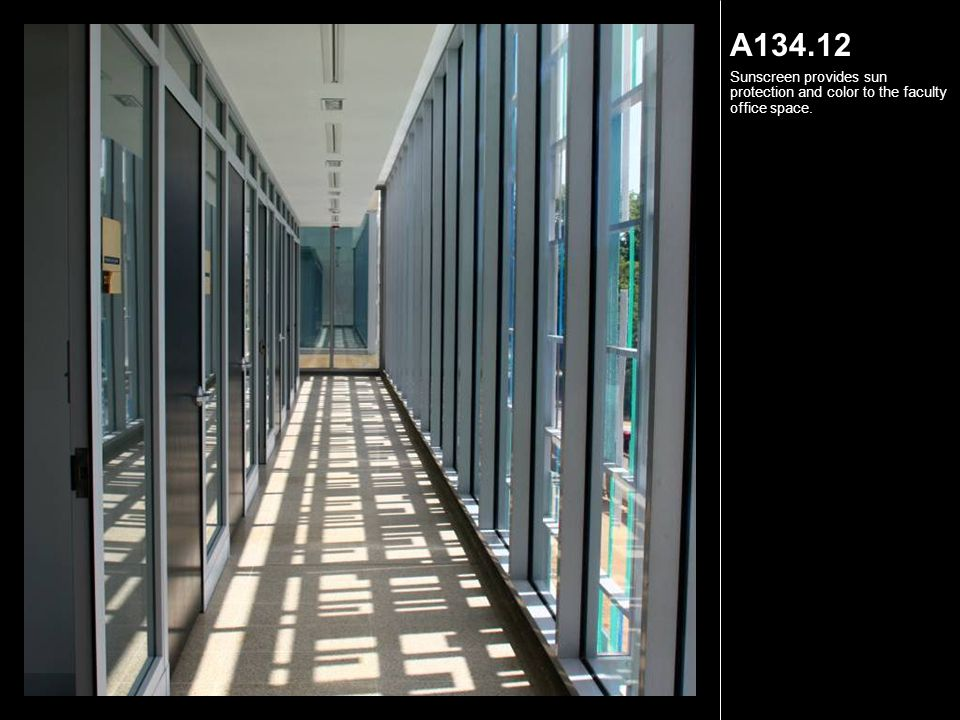 A134.12 Sunscreen provides sun protection and color to the faculty office space.