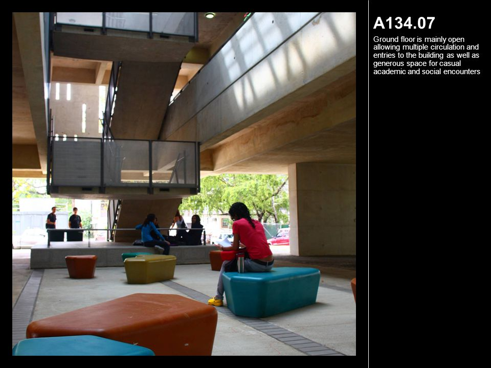 A134.07 Ground floor is mainly open allowing multiple circulation and entries to the building as well as generous space for casual academic and social encounters