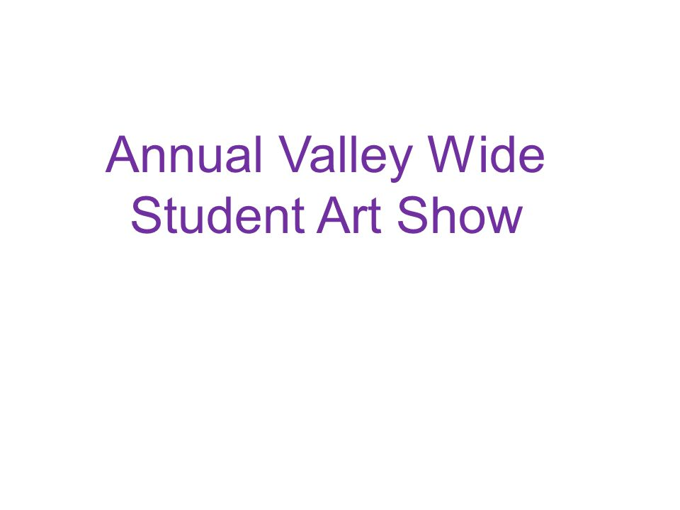 Annual Valley Wide Student Art Show