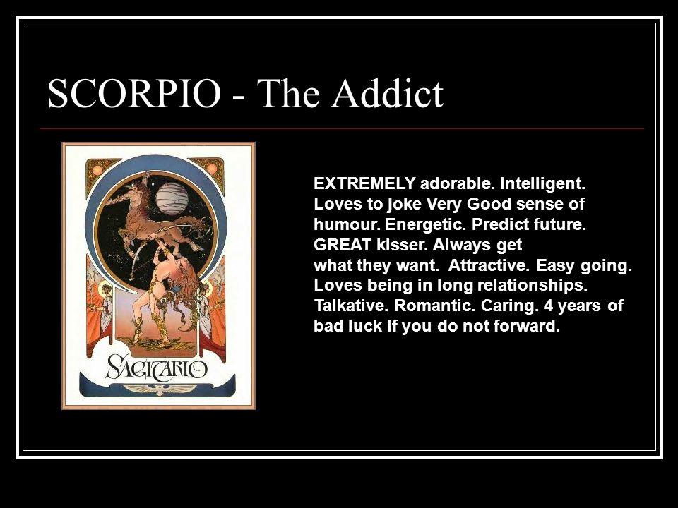 SCORPIO - The Addict EXTREMELY adorable. Intelligent.