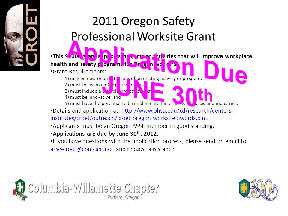 2011 Oregon Safety Professional Worksite Grant This $2000 grant supports projects or activities that will improve workplace health and safety programs
