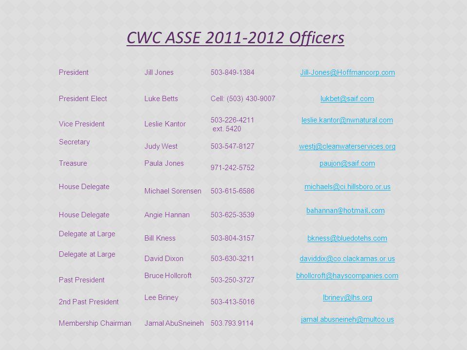 CWC ASSE 2011-2012 Officers PresidentJill Jones503-849-1384Jill-Jones@Hoffmancorp.com President ElectLuke BettsCell: (503) 430-9007lukbet@saif.com Vice PresidentLeslie Kantor 503-226-4211 ext.