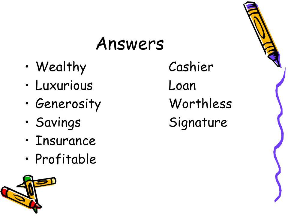 Answers WealthyCashier LuxuriousLoan GenerosityWorthless SavingsSignature Insurance Profitable