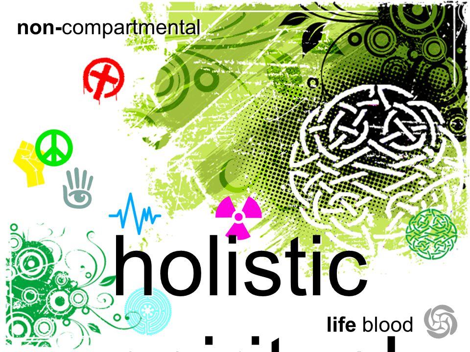 holistic spiritual ity life blood non-compartmental