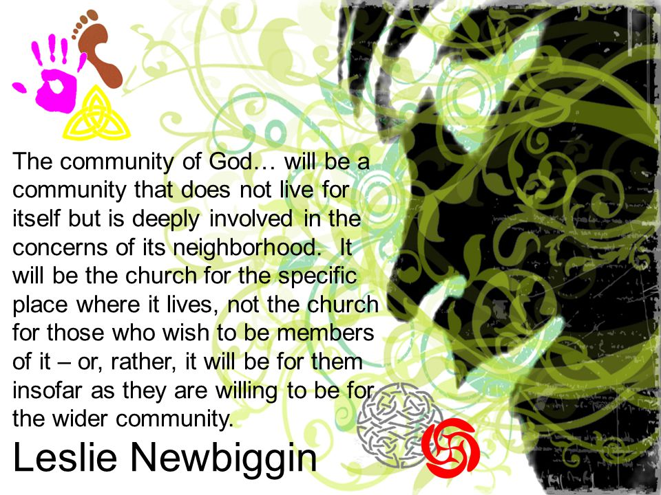 The community of God… will be a community that does not live for itself but is deeply involved in the concerns of its neighborhood.