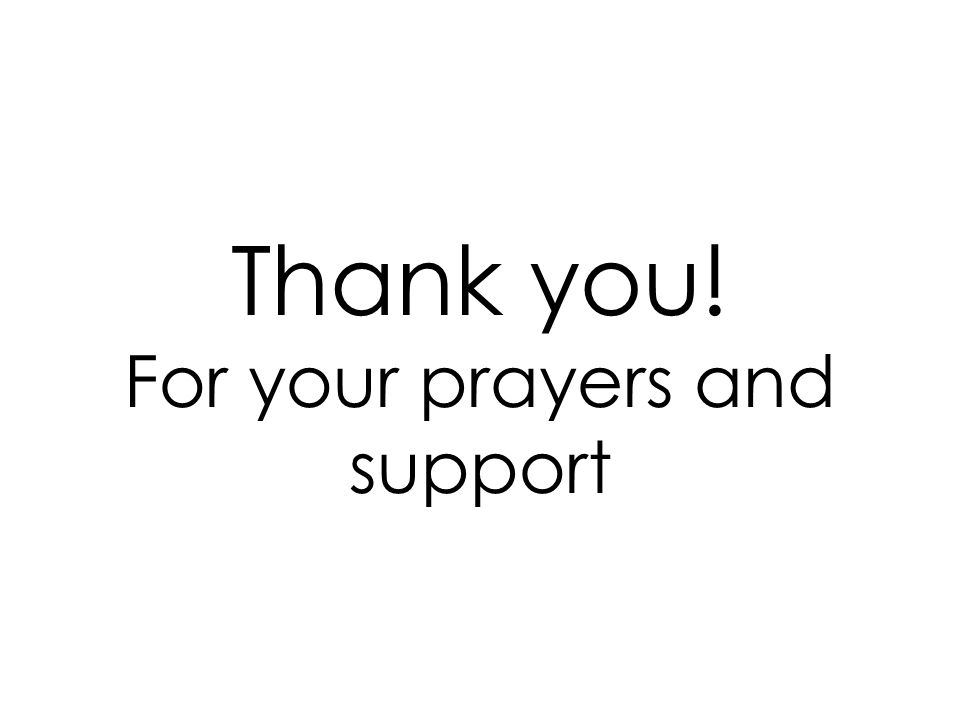 Thank you! For your prayers and support