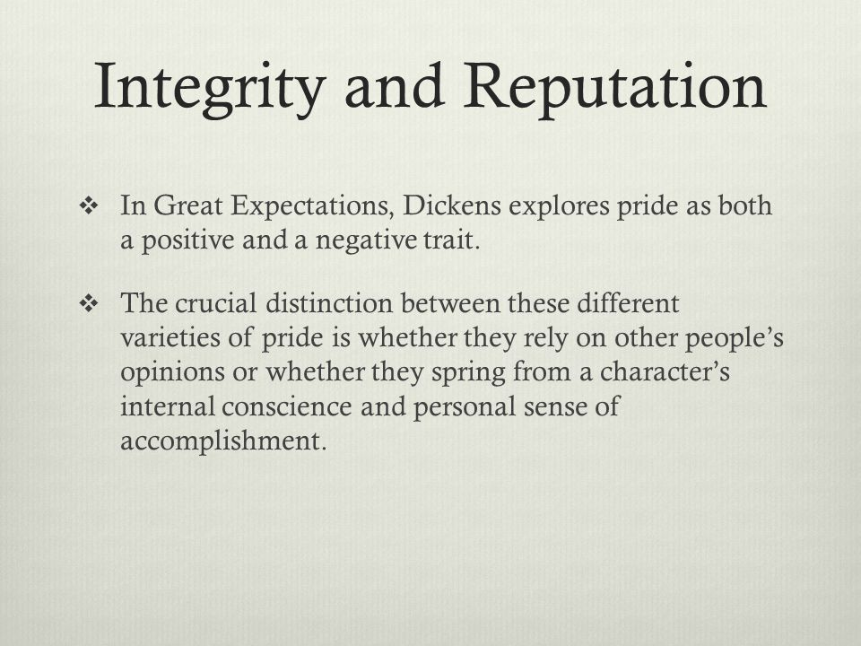  In Great Expectations, Dickens explores pride as both a positive and a negative trait.