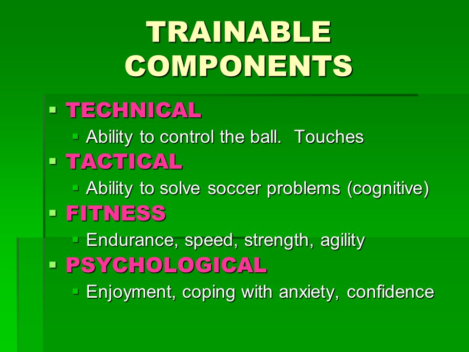 TRAINABLE COMPONENTS  TECHNICAL  Ability to control the ball.