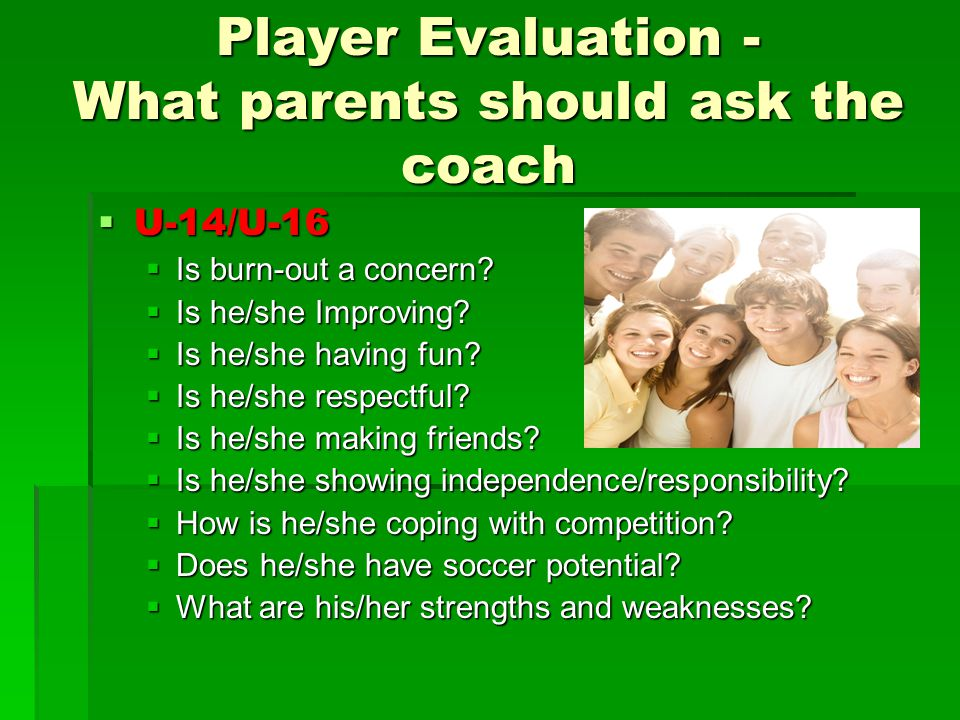 Player Evaluation - What parents should ask the coach  U-14/U-16  Is burn-out a concern.