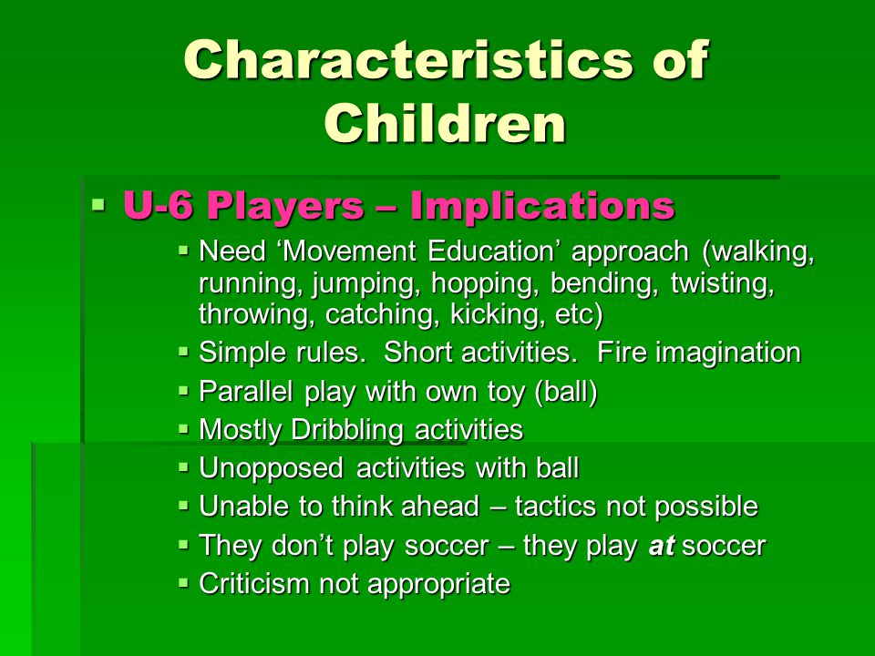 TRAINABLE COMPONENTS  PRACTICES FAR MORE IMPORTANT FOR SKILL DEVELOPMENT THAN GAMES (MANY MORE TOUCHES)  YOUTH SOCCER'S BIGGEST PROBLEMS:  OVER COACHING BY PARENTS AND COACHES  MISGUIDED EMPHASIS ON GAMES  WHY TEAM DEVELOPMENT CAN STIFLE INDIVIDUAL DEVELOPMENT  TOURNAMENTITIS
