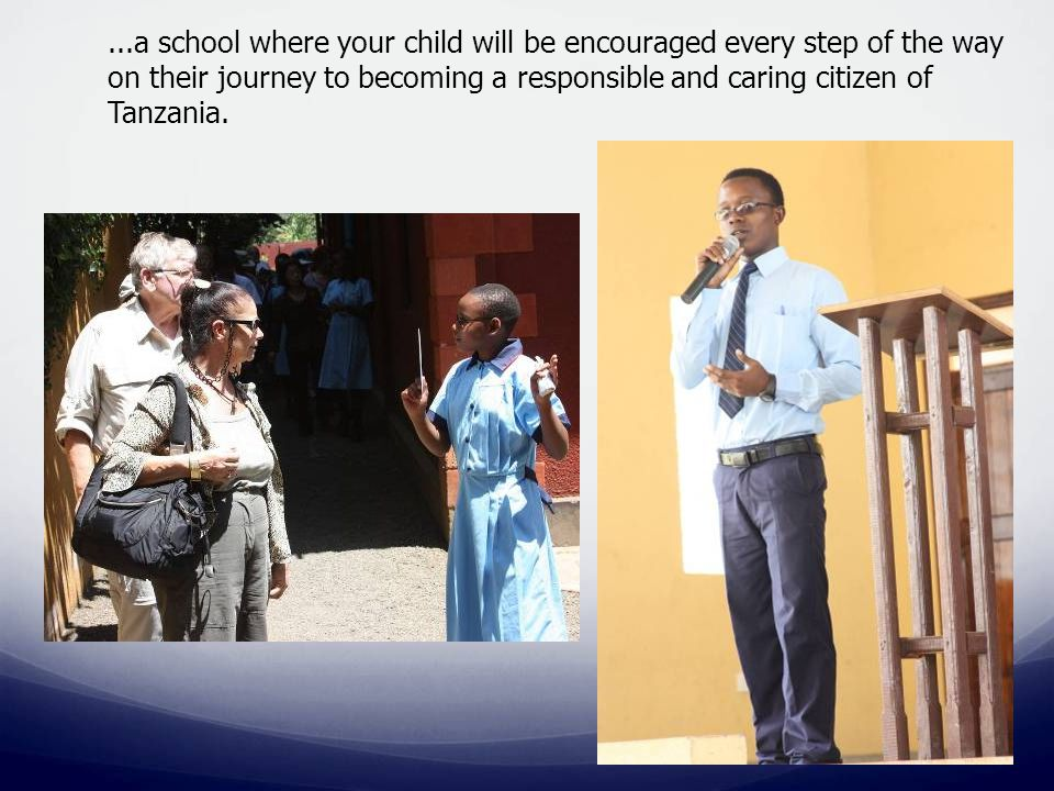 ...a school where your child will be encouraged every step of the way on their journey to becoming a responsible and caring citizen of Tanzania.