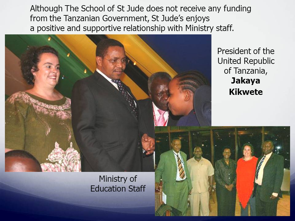 Although The School of St Jude does not receive any funding from the Tanzanian Government, St Jude's enjoys a positive and supportive relationship with Ministry staff.