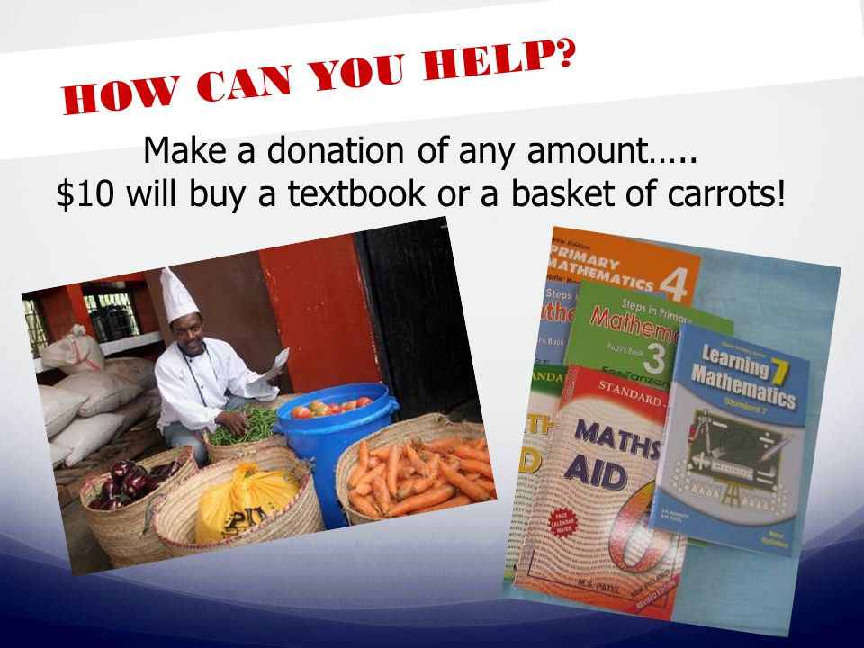 HOW CAN YOU HELP Make a donation of any amount….. $10 will buy a textbook or a basket of carrots!