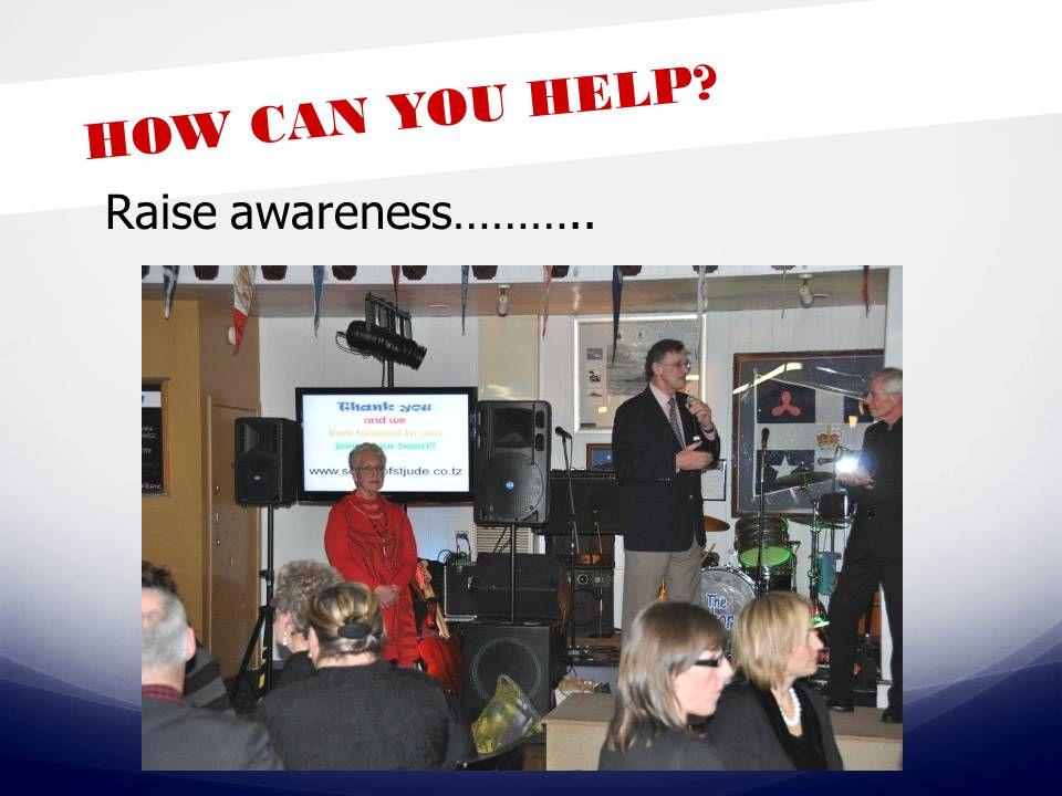HOW CAN YOU HELP? Raise awareness………..