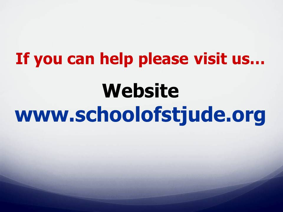 If you can help please visit us… Website www.schoolofstjude.org