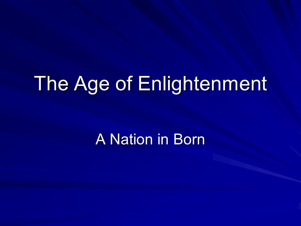 The Age of Enlightenment A Nation in Born