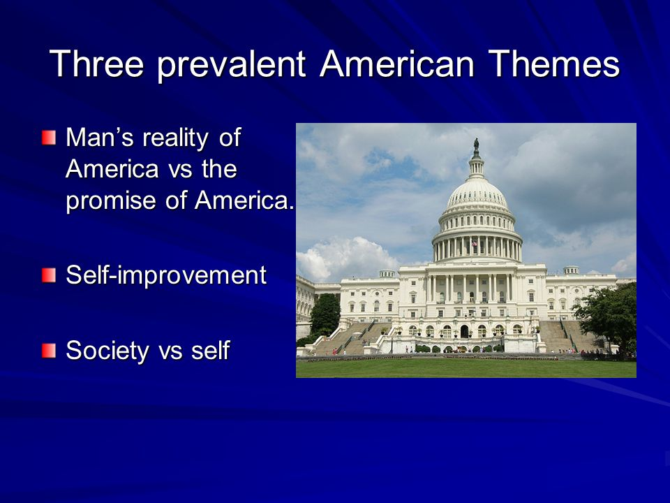 Three prevalent American Themes Man's reality of America vs the promise of America.