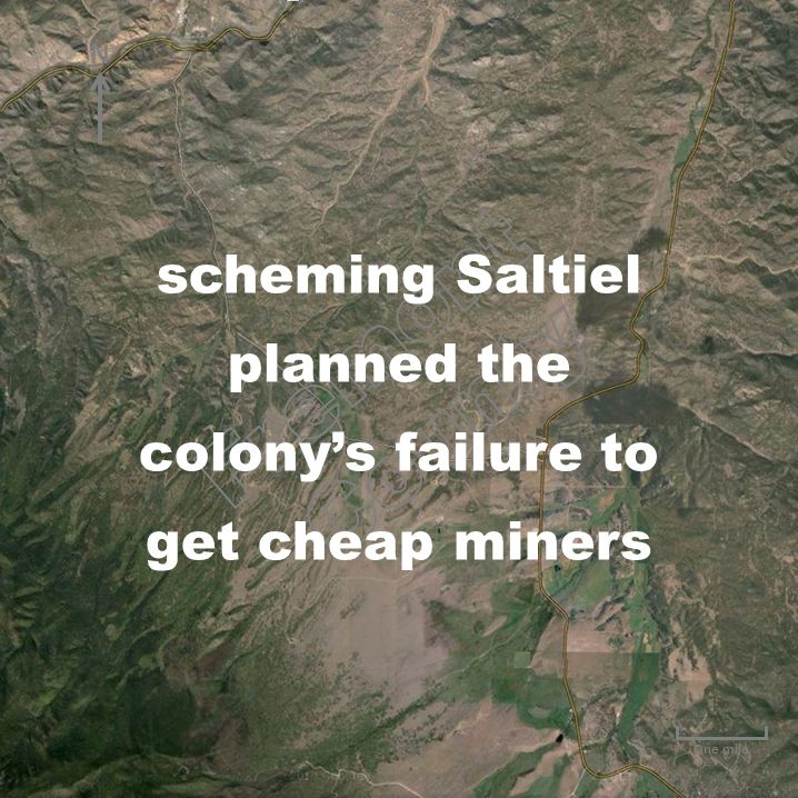 One mile scheming Saltiel planned the colony's failure to get cheap miners N