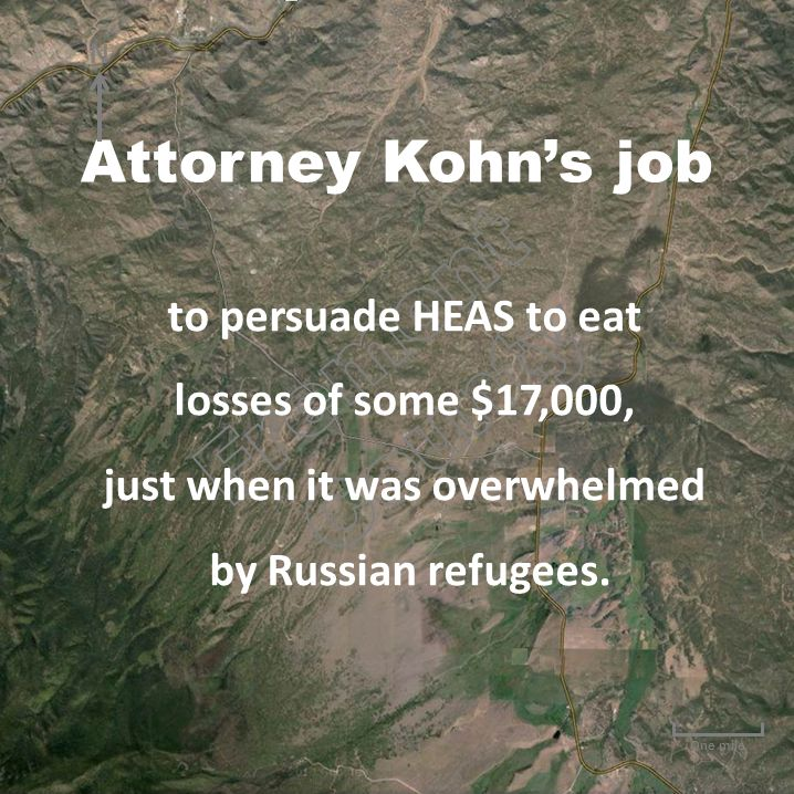 One mile Attorney Kohn's job to persuade HEAS to eat losses of some $17,000, just when it was overwhelmed by Russian refugees. N