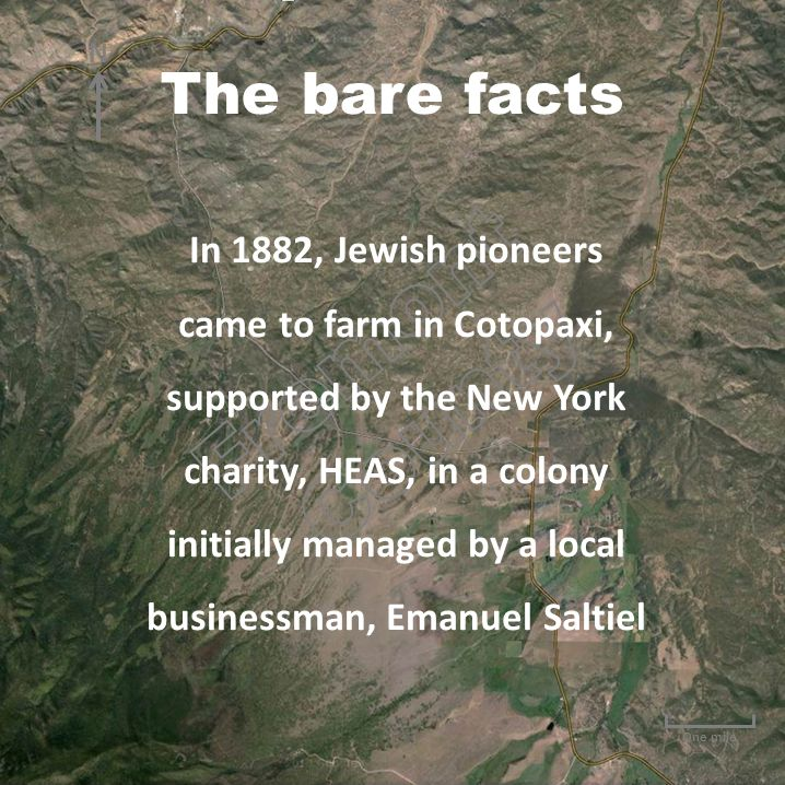 One mile In 1882, Jewish pioneers came to farm in Cotopaxi, supported by the New York charity, HEAS, in a colony initially managed by a local business