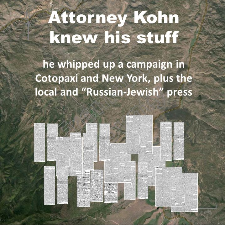"""One mile N Attorney Kohn knew his stuff he whipped up a campaign in Cotopaxi and New York, plus the local and """"Russian-Jewish"""" press"""