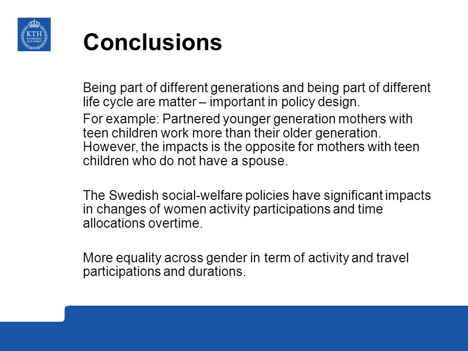 Conclusions Being part of different generations and being part of different life cycle are matter – important in policy design.