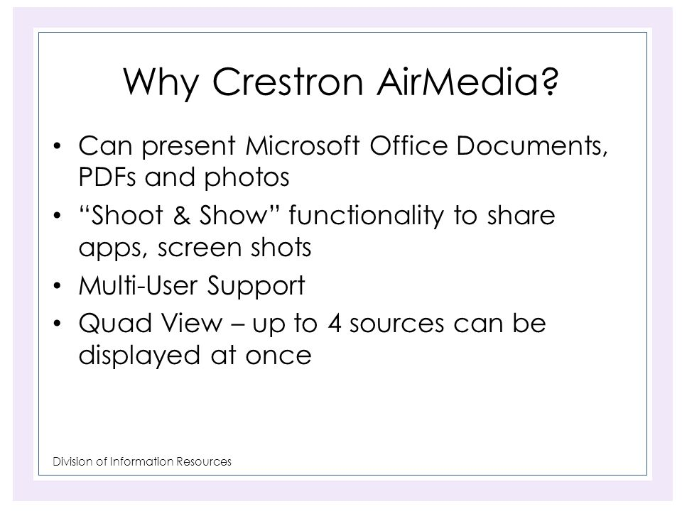Division of Information Resources Why Crestron AirMedia.