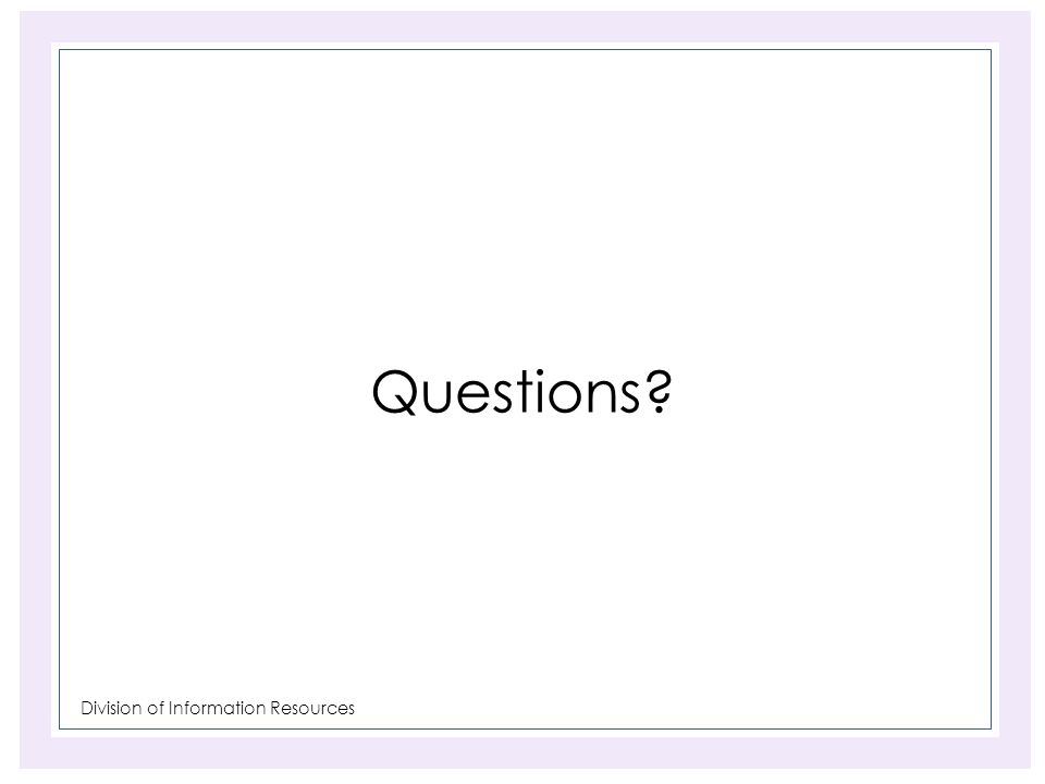 Division of Information Resources Questions