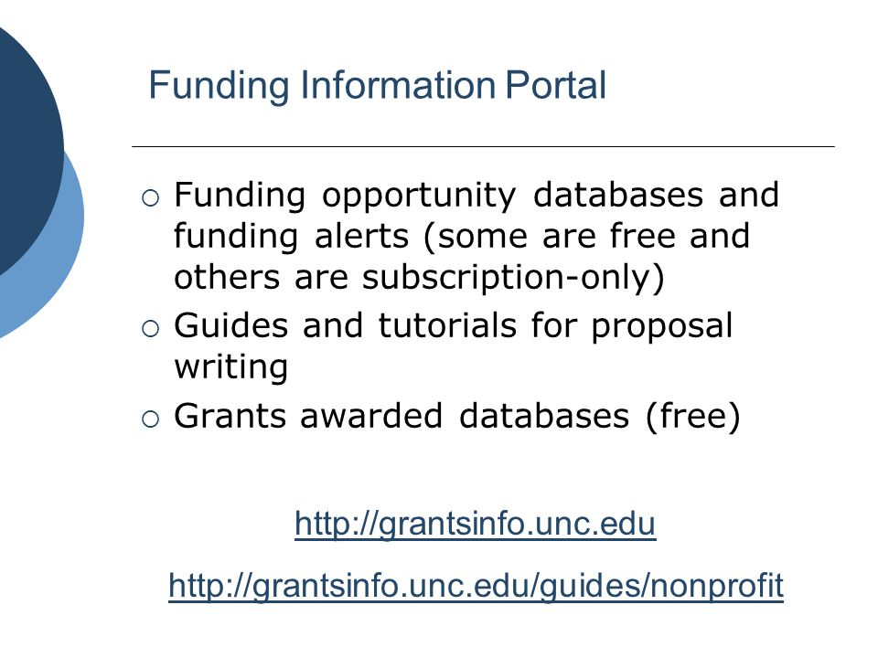 Funding Information Portal  Funding opportunity databases and funding alerts (some are free and others are subscription-only)  Guides and tutorials