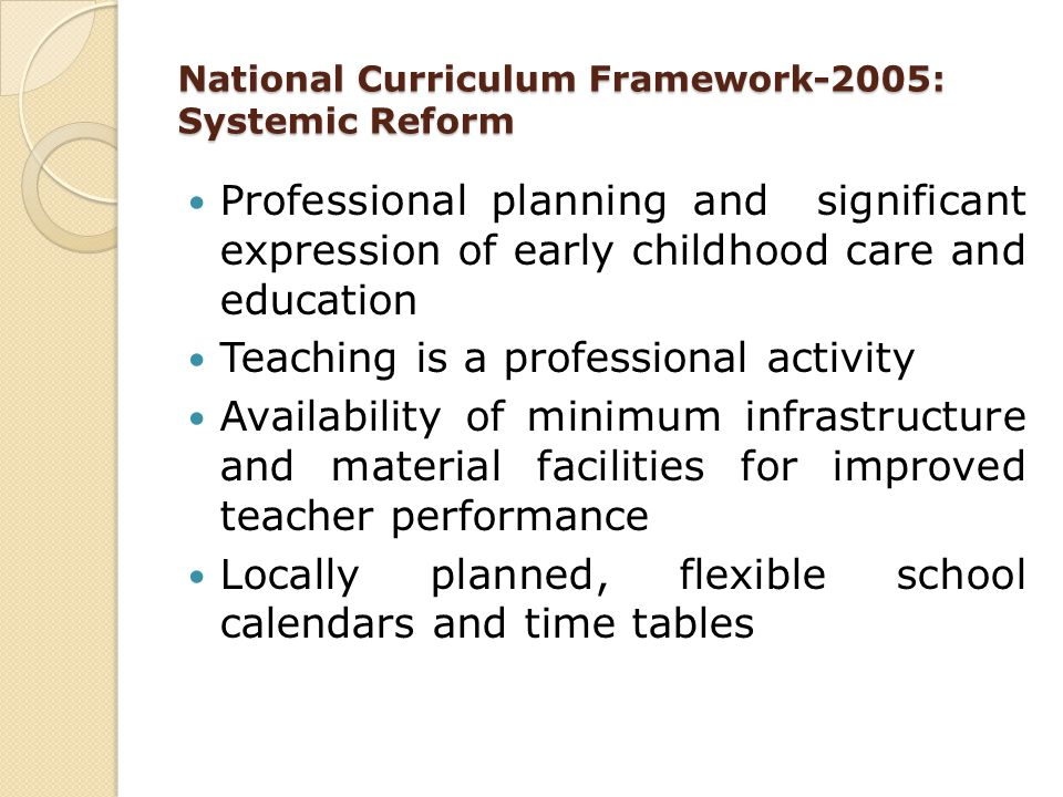 National Curriculum Framework-2005: Systemic Reform Professional planning and significant expression of early childhood care and education Teaching is