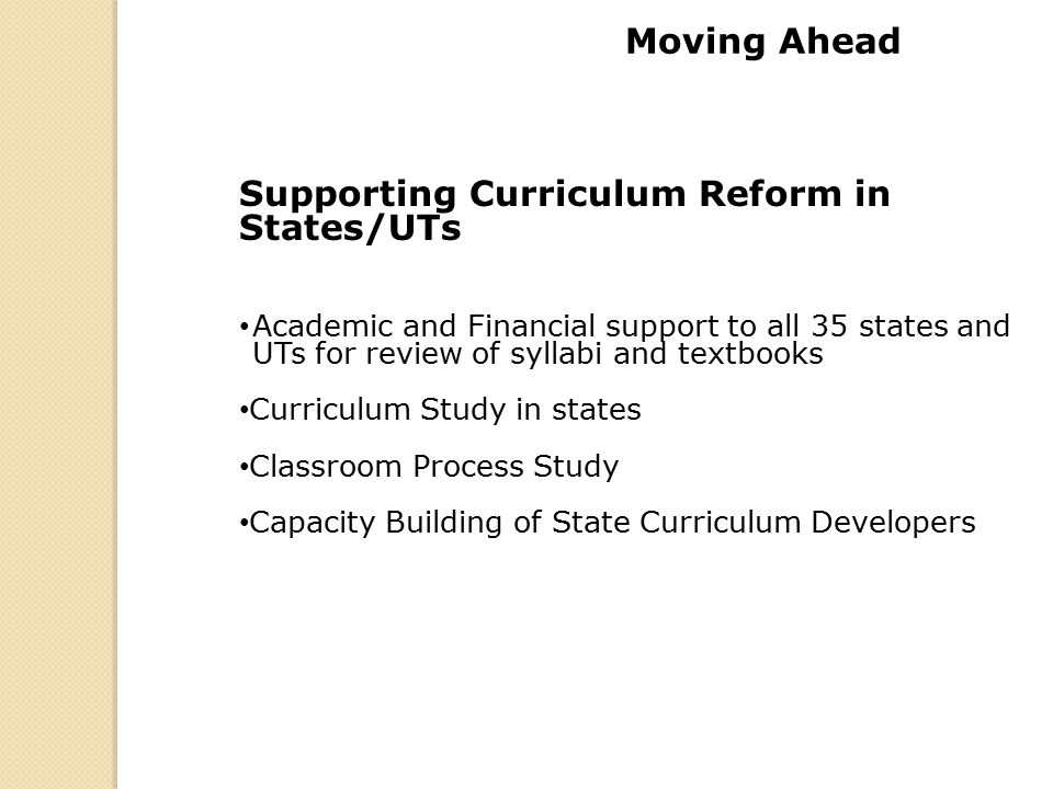 Supporting Curriculum Reform in States/UTs Academic and Financial support to all 35 states and UTs for review of syllabi and textbooks Curriculum Stud