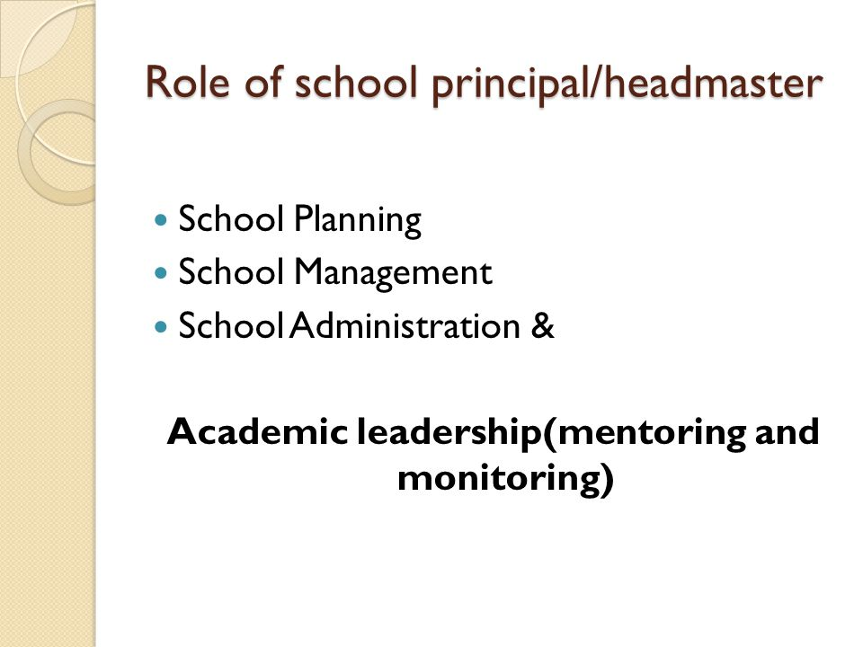Role of school principal/headmaster School Planning School Management School Administration & Academic leadership(mentoring and monitoring)