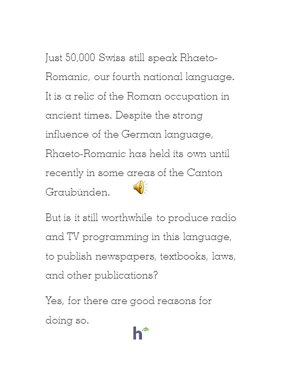 Just 50,000 Swiss still speak Rhaeto- Romanic, our fourth national language.