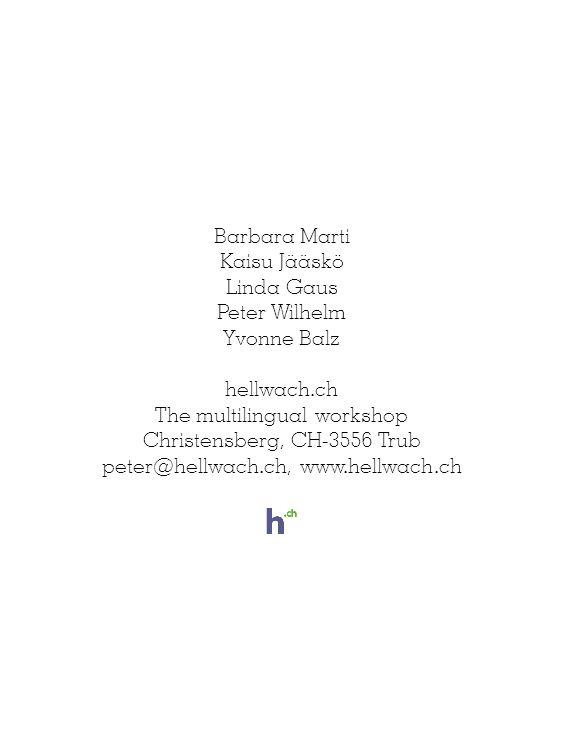Barbara Marti Kaisu Jääskö Linda Gaus Peter Wilhelm Yvonne Balz hellwach.ch The multilingual workshop Christensberg, CH-3556 Trub peter@hellwach.ch, w