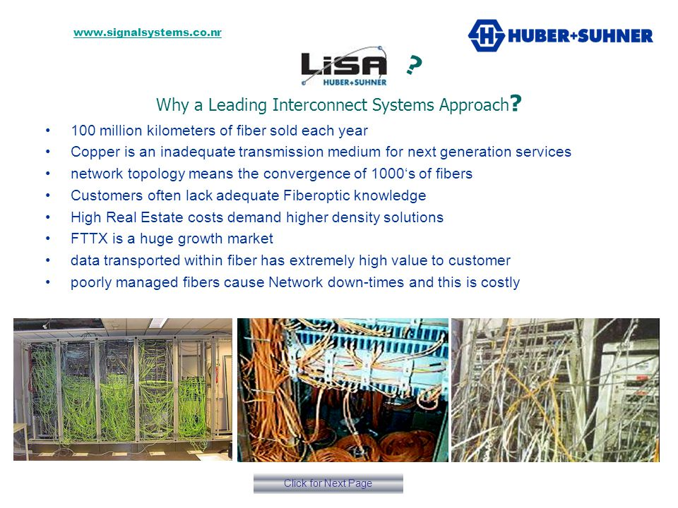 The same network with our LISA & Masterline philosophy The customers network: Poor planning & inadequate fiber management A CASE EXAMPLE OF SUCCESSFUL FIBER MANAGEMENT A bank which now uses our business critical system Click for Next Page C O M www.signalsystems.co.nr