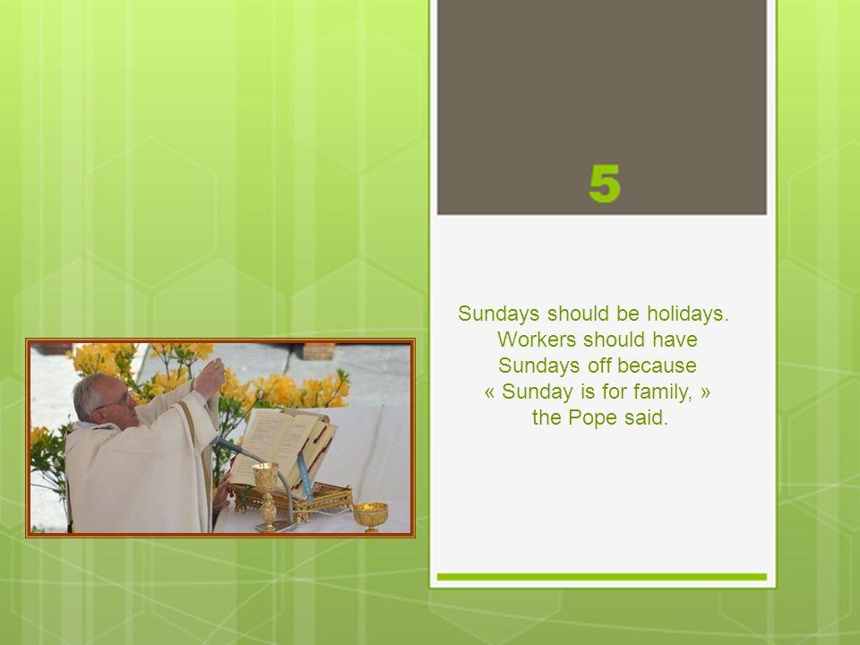 Sundays should be holidays.