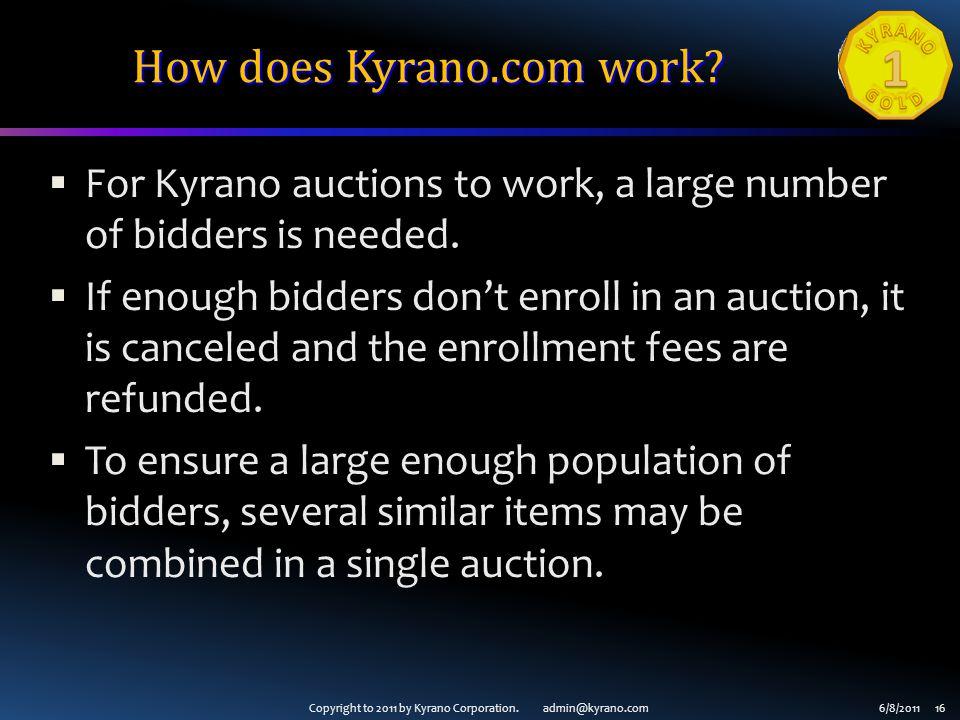 Copyright to 2011 by Kyrano Corporation. admin@kyrano.com6/8/2011 16 How does Kyrano.com work.