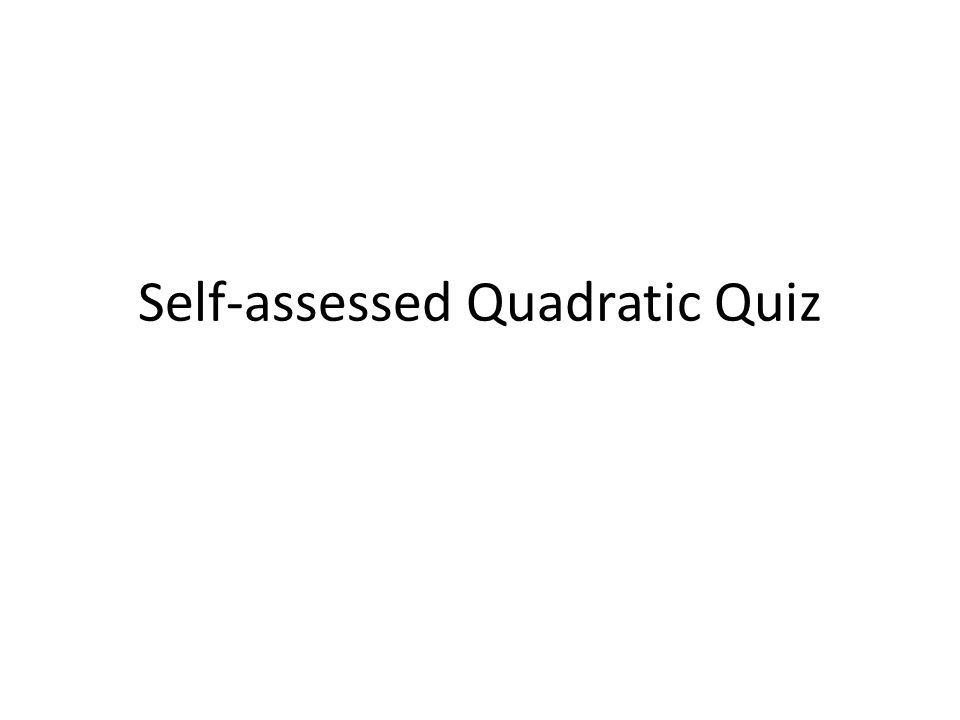 Self-assessed Quadratic Quiz