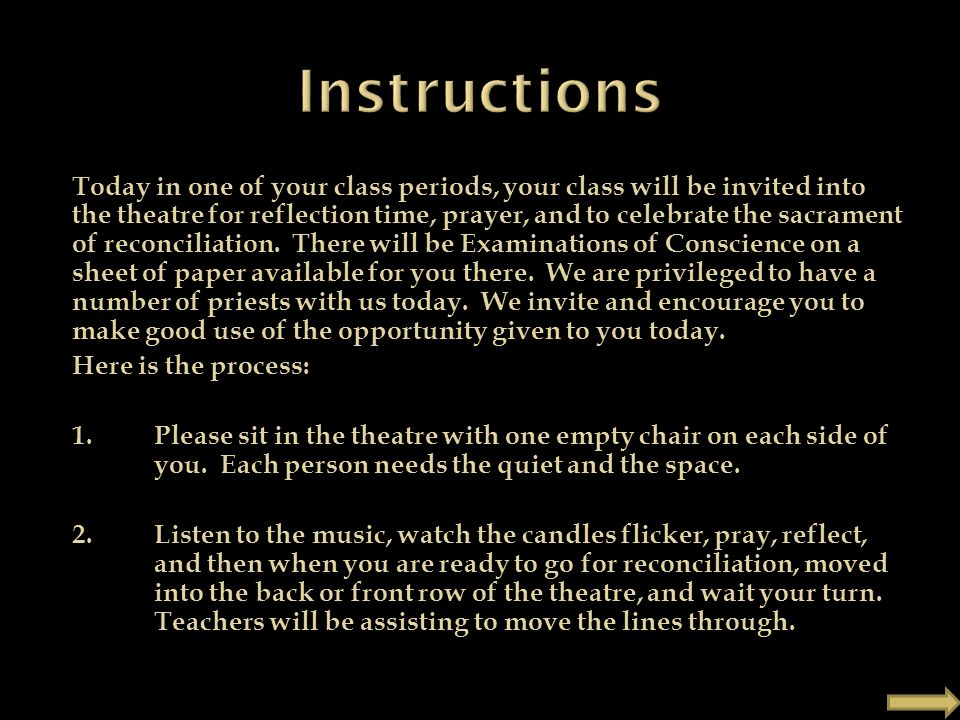 Today in one of your class periods, your class will be invited into the theatre for reflection time, prayer, and to celebrate the sacrament of reconciliation.
