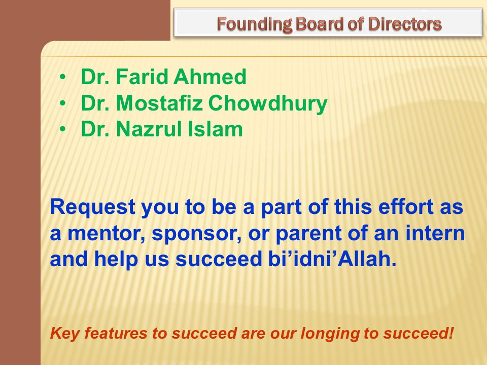 Dr. Farid Ahmed Dr. Mostafiz Chowdhury Dr. Nazrul Islam Request you to be a part of this effort as a mentor, sponsor, or parent of an intern and help