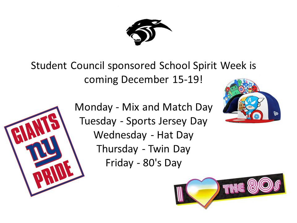 Student Council sponsored School Spirit Week is coming December 15-19! Monday - Mix and Match Day Tuesday - Sports Jersey Day Wednesday - Hat Day Thur