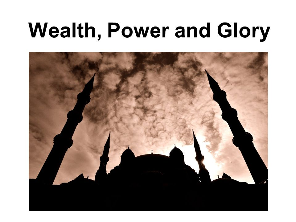 Wealth, Power and Glory