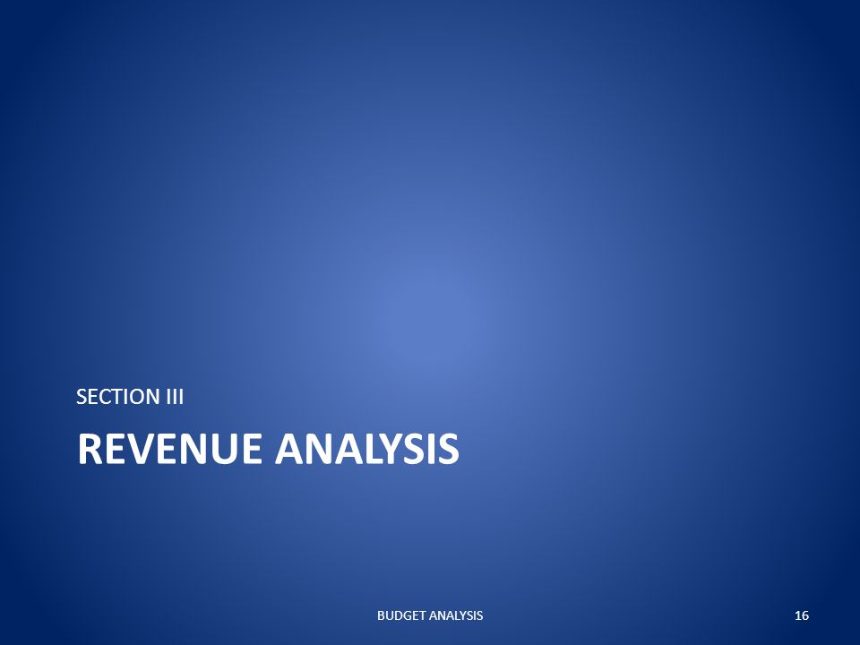 REVENUE ANALYSIS SECTION III BUDGET ANALYSIS16
