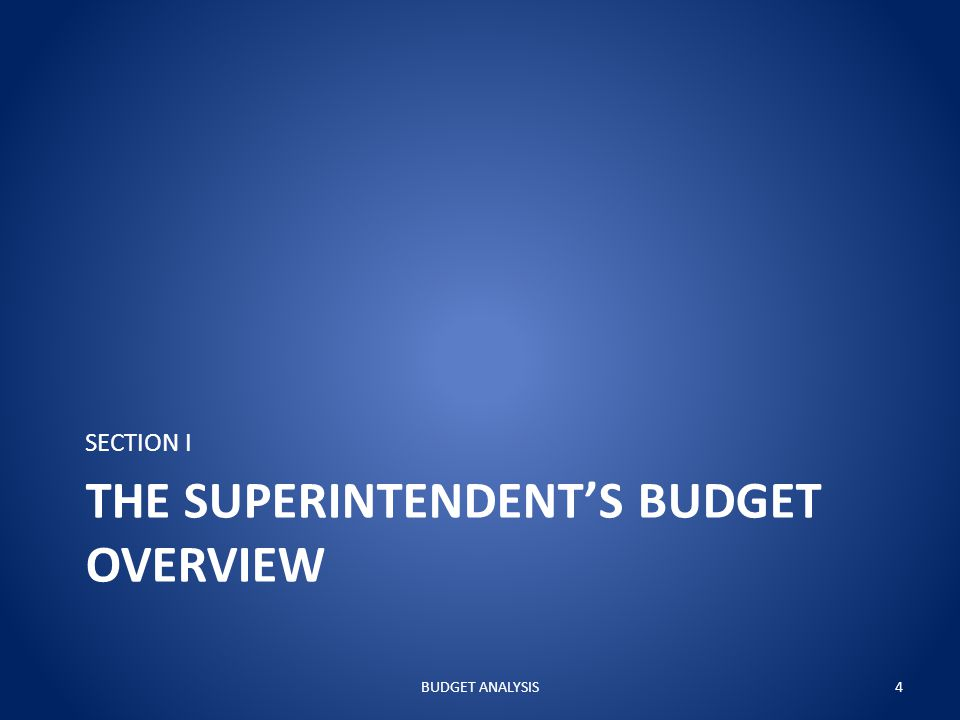 THE SUPERINTENDENT'S BUDGET OVERVIEW SECTION I BUDGET ANALYSIS4