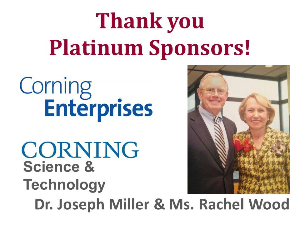 Thank you Platinum Sponsors! Science & Technology Dr. Joseph Miller & Ms. Rachel Wood