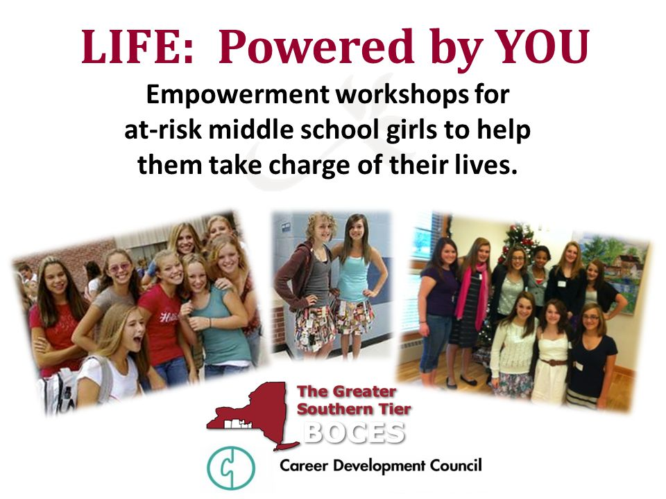 Empowerment workshops for at-risk middle school girls to help them take charge of their lives. LIFE: Powered by YOU