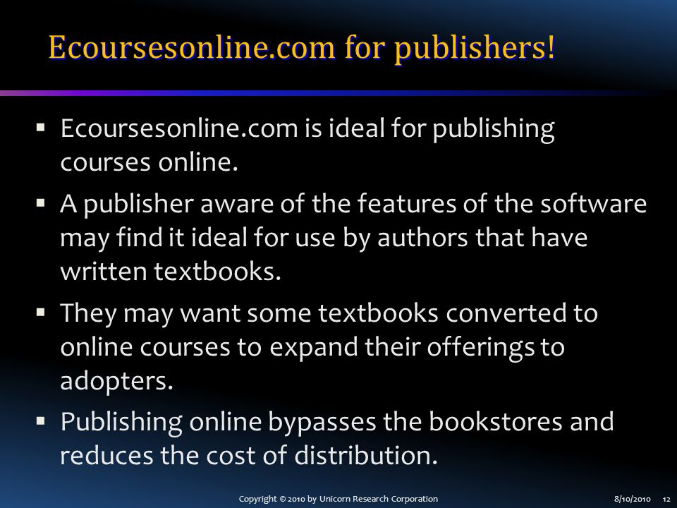Copyright © 2010 by Unicorn Research Corporation8/10/2010 12 Ecoursesonline.com for publishers.