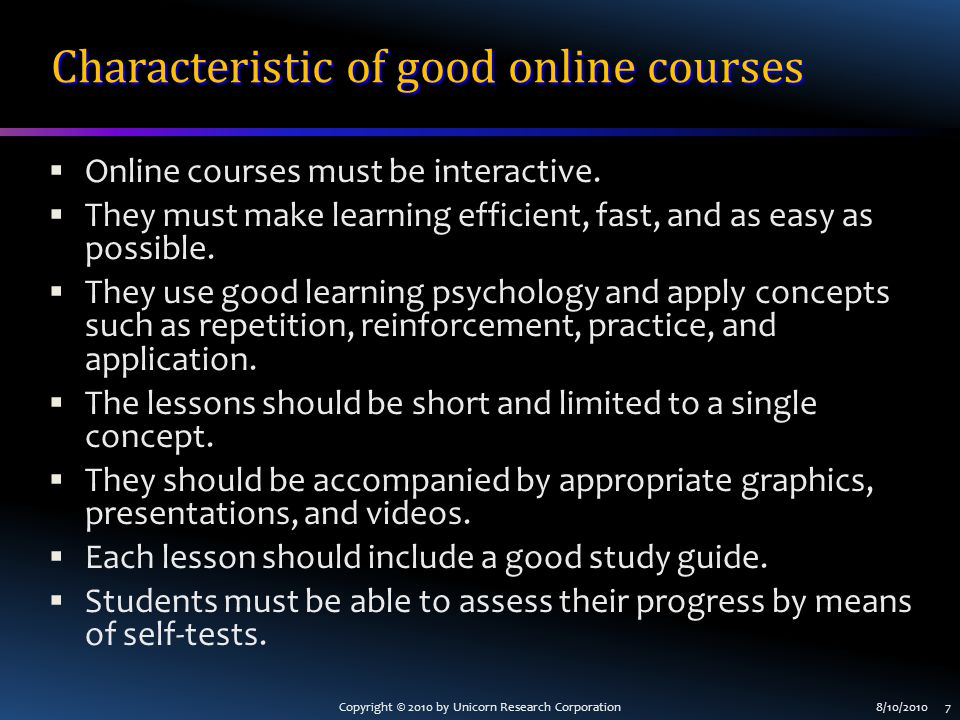 Copyright © 2010 by Unicorn Research Corporation8/10/2010 7 Characteristic of good online courses  Online courses must be interactive.