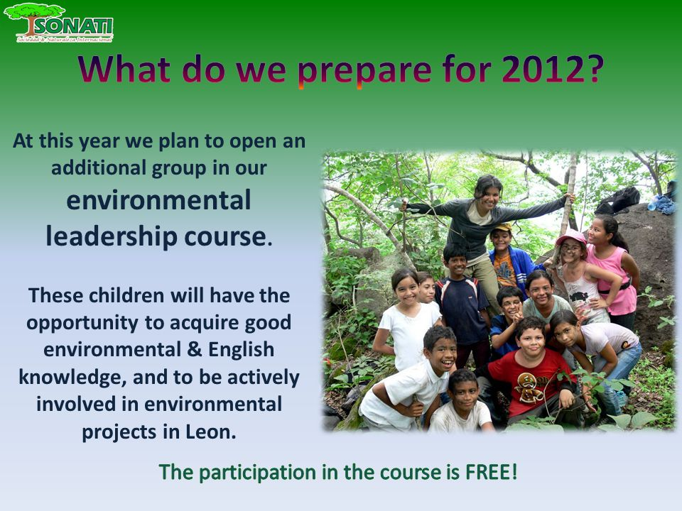At this year we plan to open an additional group in our environmental leadership course.