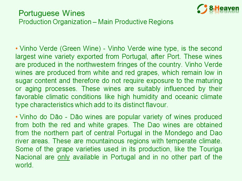 Portuguese Wines Production Organization – Main Productive Regions Vinho Verde (Green Wine) - Vinho Verde wine type, is the second largest wine variety exported from Portugal, after Port.
